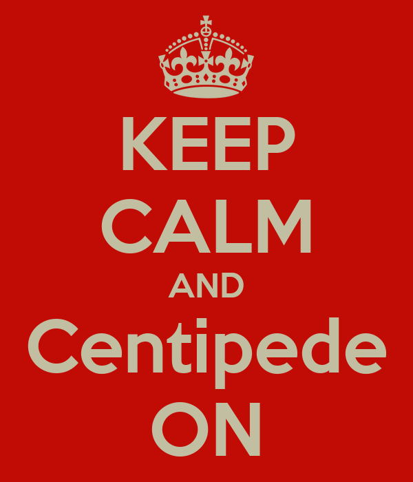 KEEP CALM AND Centipede ON