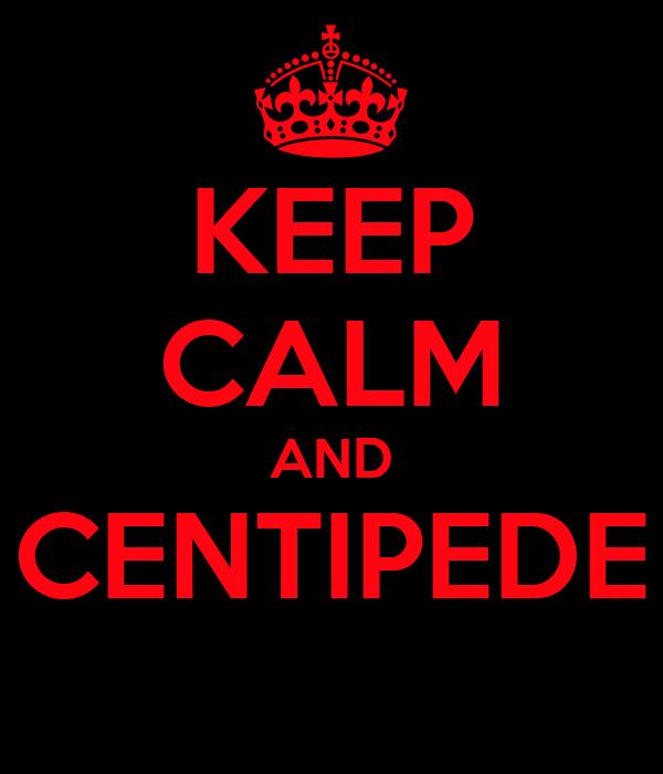 KEEP CALM AND CENTIPEDE