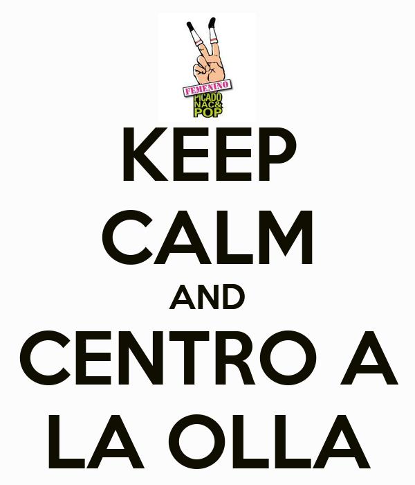 KEEP CALM AND CENTRO A LA OLLA