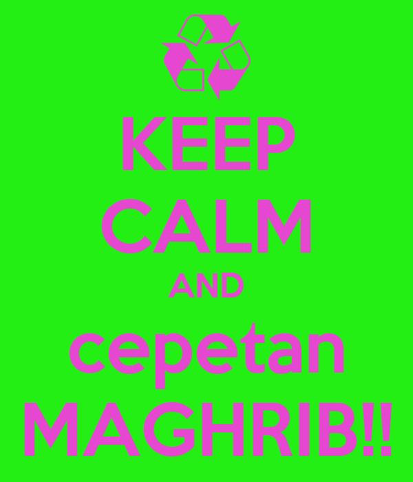KEEP CALM AND cepetan MAGHRIB!!