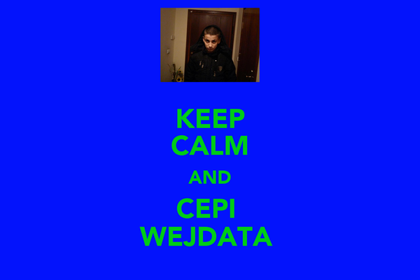 KEEP CALM AND CEPI  WEJDATA
