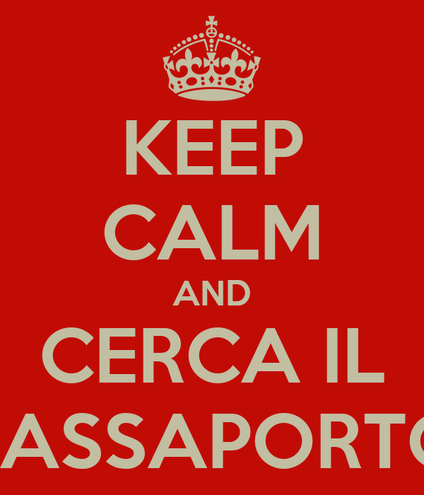 KEEP CALM AND CERCA IL PASSAPORTO