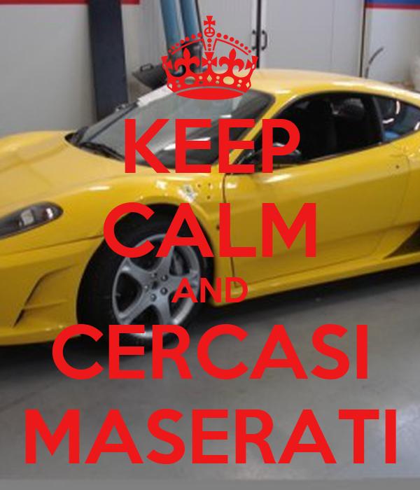 KEEP CALM AND CERCASI MASERATI