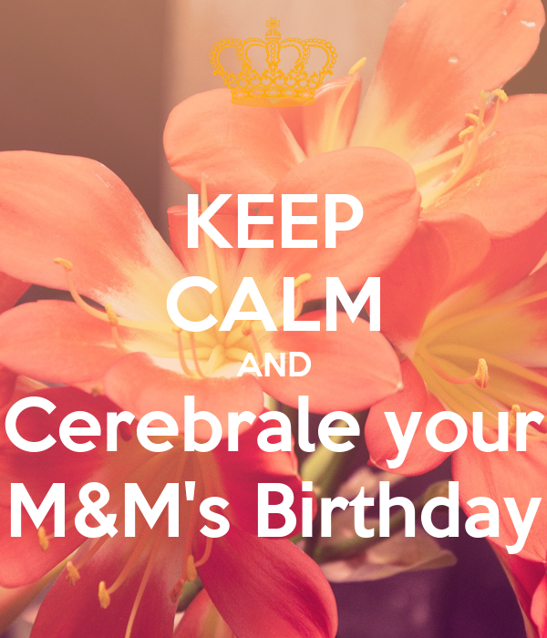 KEEP CALM AND Cerebrale your M&M's Birthday