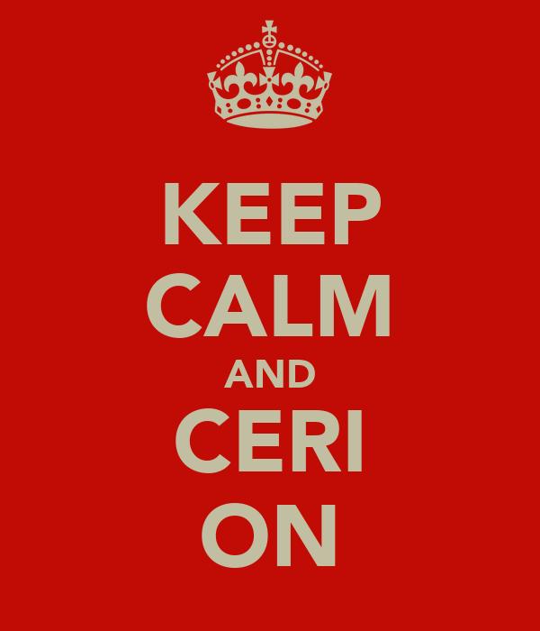 KEEP CALM AND CERI ON