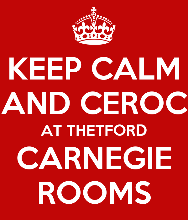 KEEP CALM AND CEROC AT THETFORD CARNEGIE ROOMS