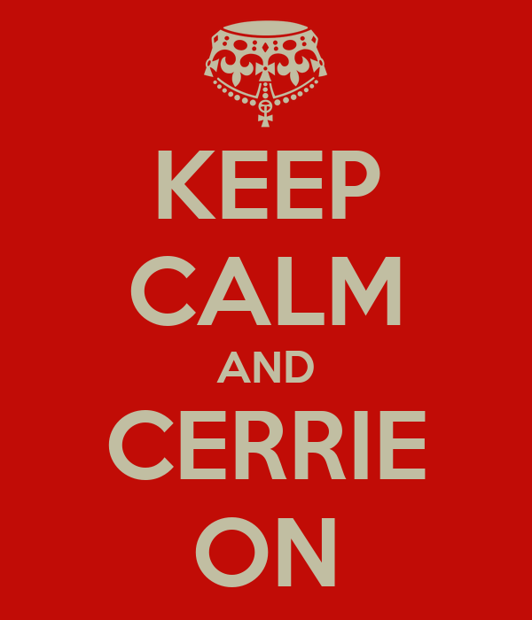 KEEP CALM AND CERRIE ON