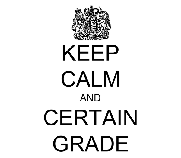 KEEP CALM AND CERTAIN GRADE