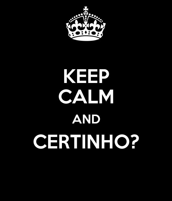 KEEP CALM AND CERTINHO?