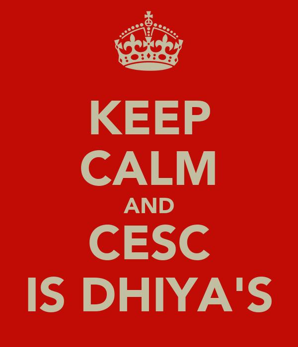 KEEP CALM AND CESC IS DHIYA'S