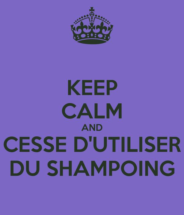 KEEP CALM AND CESSE D'UTILISER DU SHAMPOING