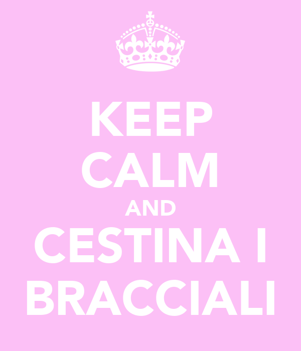 KEEP CALM AND CESTINA I BRACCIALI