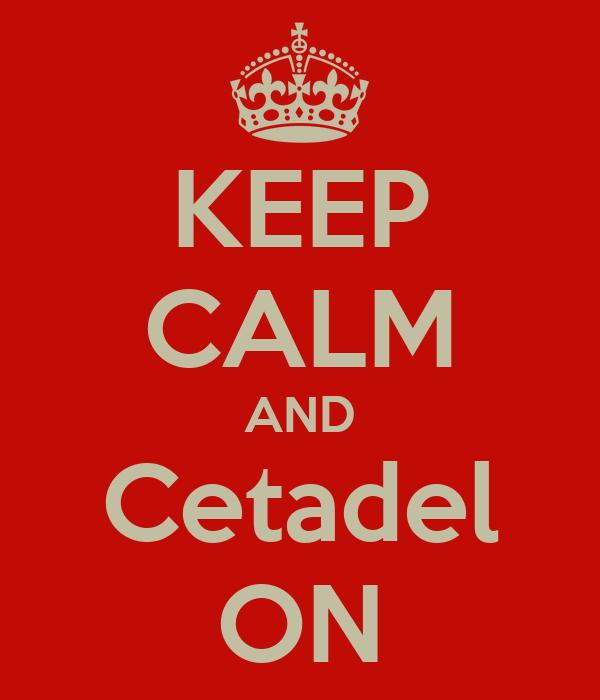 KEEP CALM AND Cetadel ON