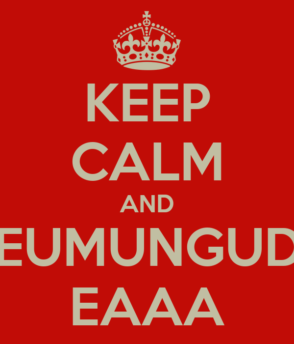 KEEP CALM AND CEUMUNGUDH EAAA