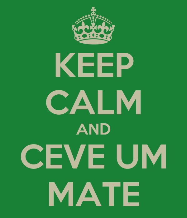 KEEP CALM AND CEVE UM MATE