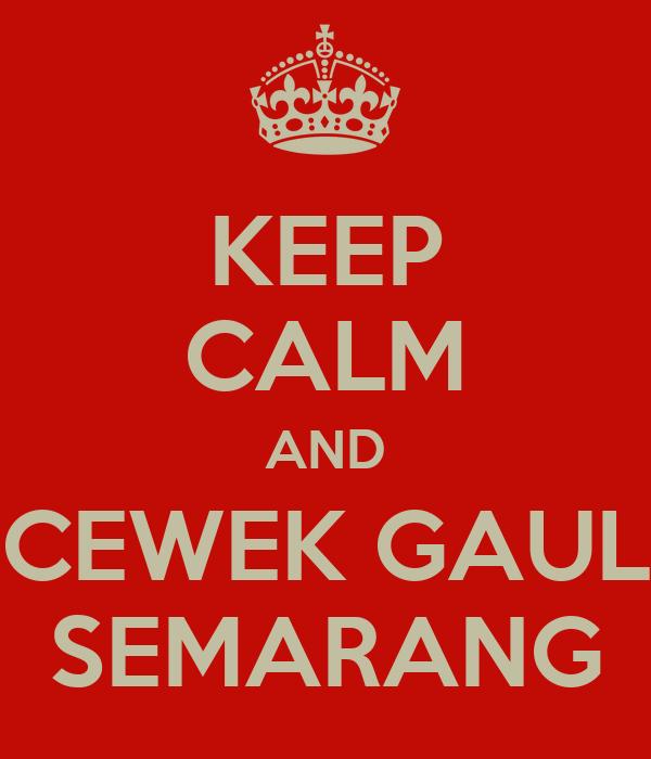 KEEP CALM AND CEWEK GAUL SEMARANG