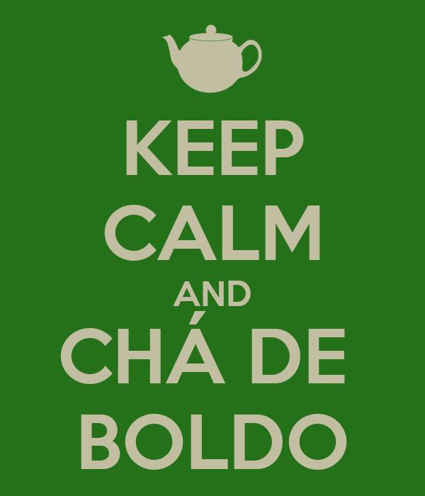 KEEP CALM AND CHÁ DE  BOLDO