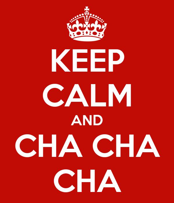 KEEP CALM AND CHA CHA CHA