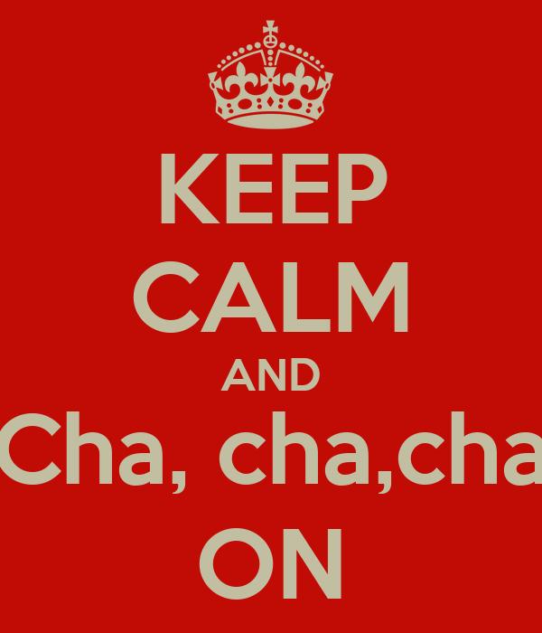 KEEP CALM AND Cha, cha,cha ON