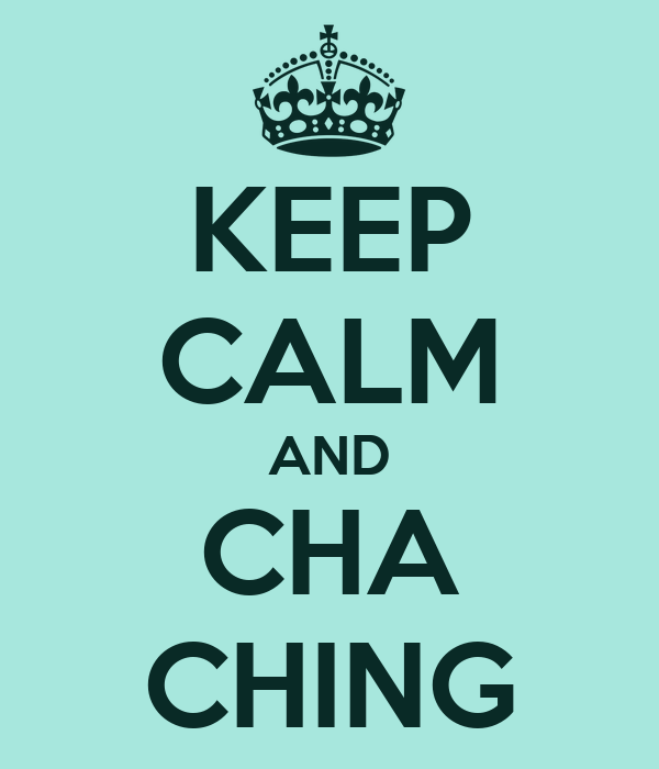 KEEP CALM AND CHA CHING