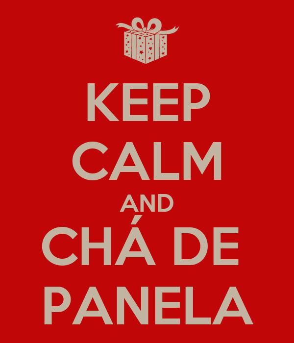 KEEP CALM AND CHÁ DE  PANELA