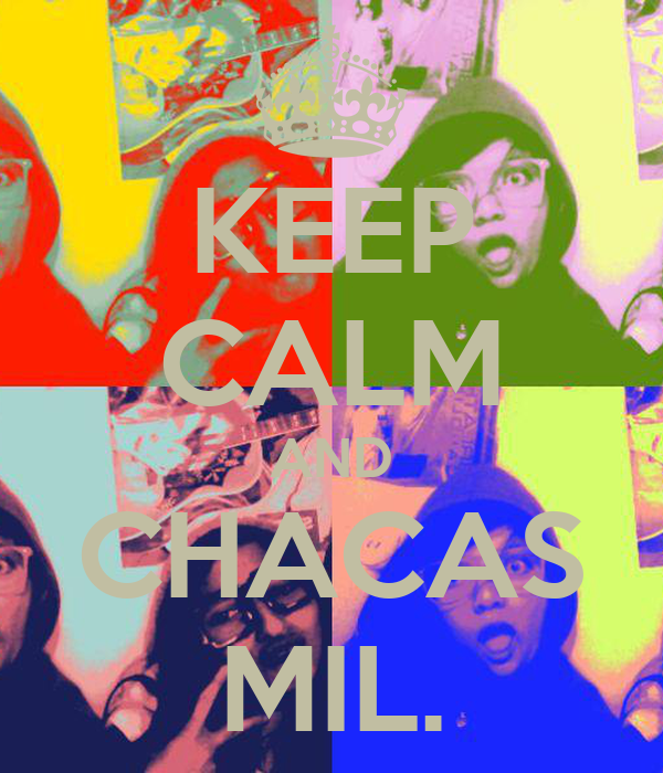 KEEP CALM AND CHACAS MIL.