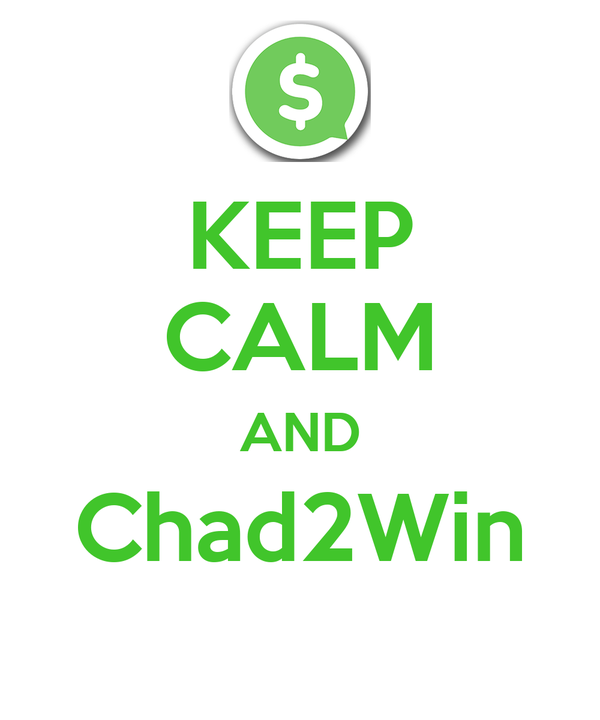 KEEP CALM AND Chad2Win