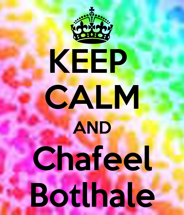 KEEP  CALM AND Chafeel Botlhale