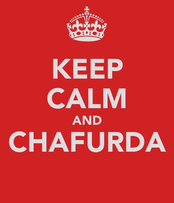 KEEP CALM AND CHAFURDA