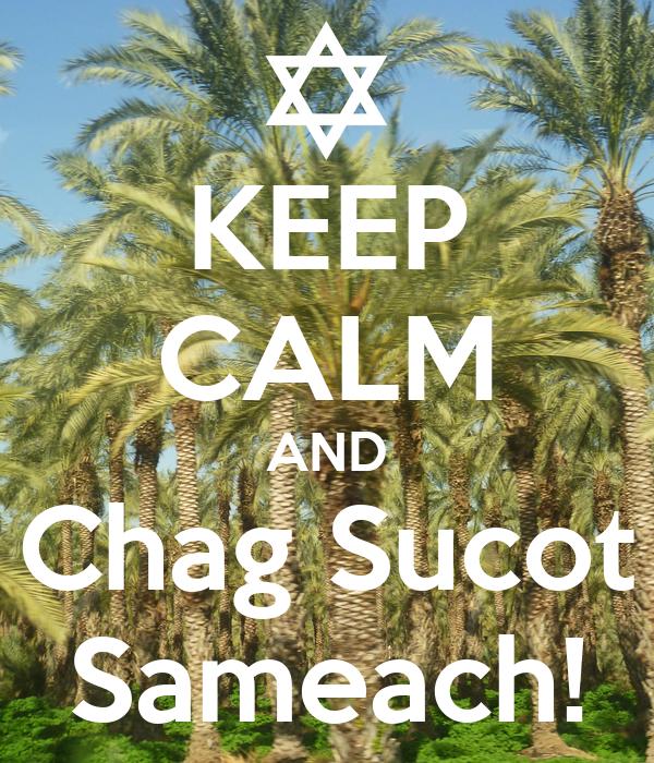 KEEP CALM AND Chag Sucot Sameach!