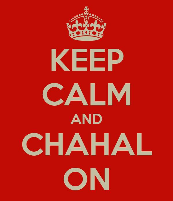 KEEP CALM AND CHAHAL ON