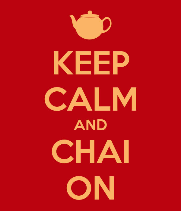 KEEP CALM AND CHAI ON