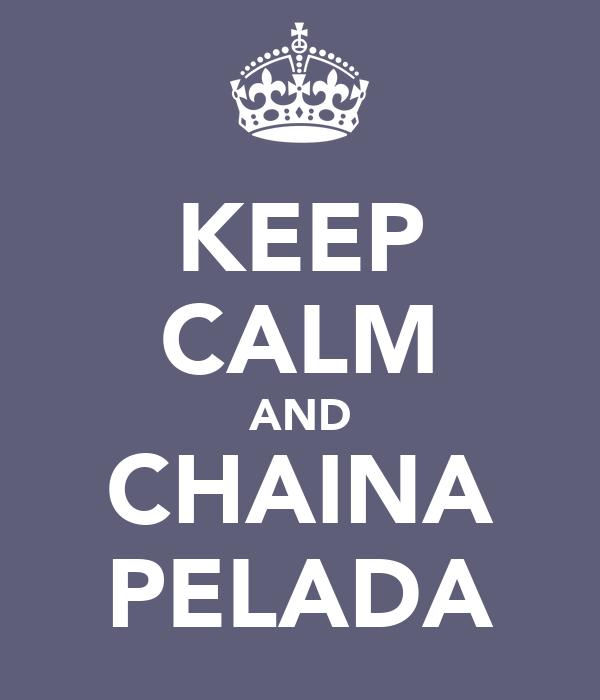 KEEP CALM AND CHAINA PELADA