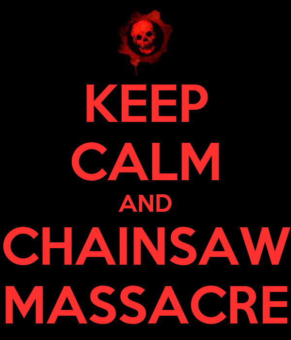 KEEP CALM AND CHAINSAW MASSACRE
