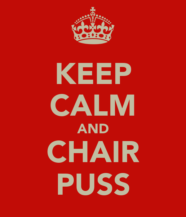 KEEP CALM AND CHAIR PUSS