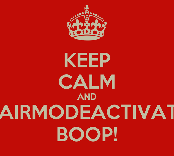 KEEP CALM AND CHAIRMODEACTIVATED BOOP!