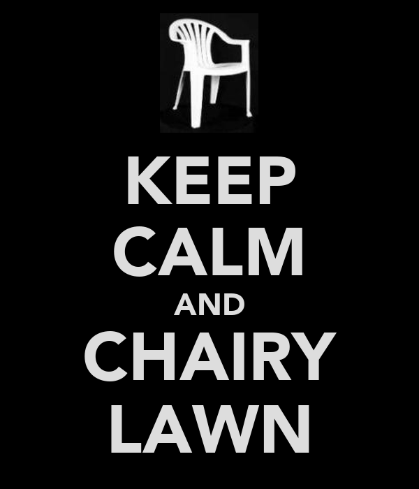 KEEP CALM AND CHAIRY LAWN