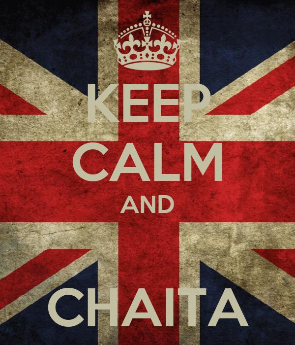 KEEP CALM AND  CHAITA