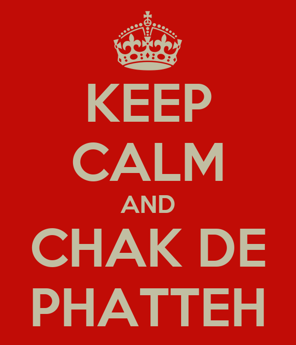 KEEP CALM AND CHAK DE PHATTEH