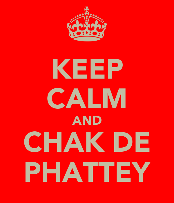 KEEP CALM AND CHAK DE PHATTEY