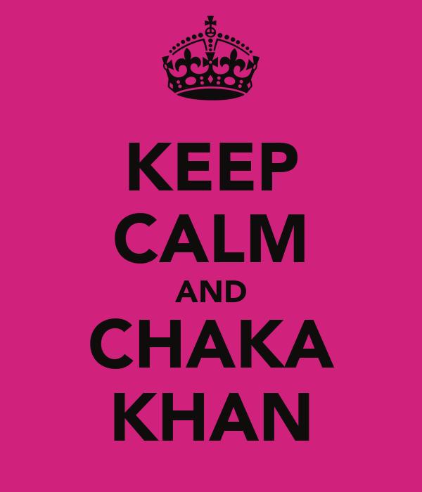 KEEP CALM AND CHAKA KHAN