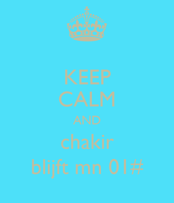 KEEP CALM AND chakir blijft mn 01#