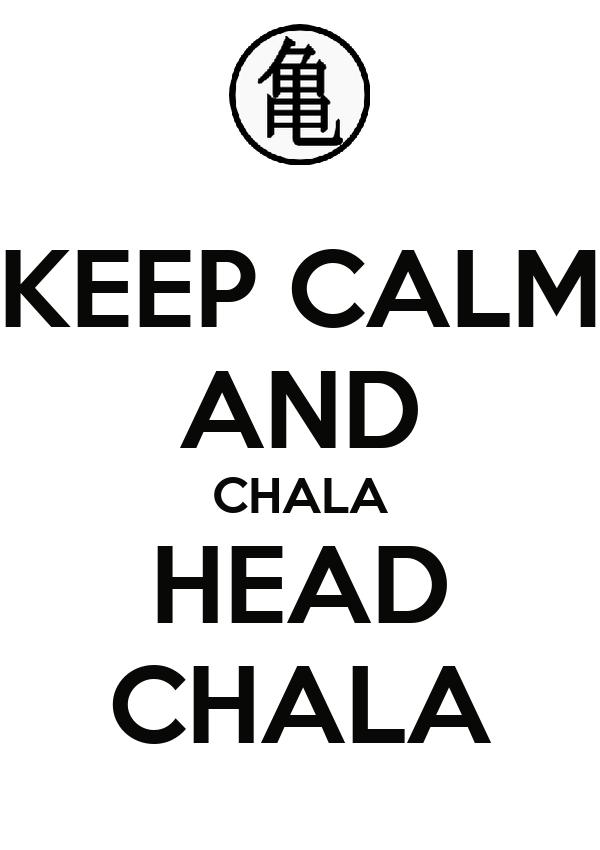 KEEP CALM AND CHALA HEAD CHALA