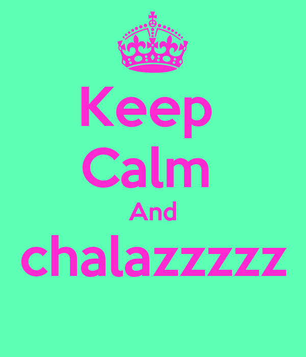 Keep  Calm  And chalazzzzz