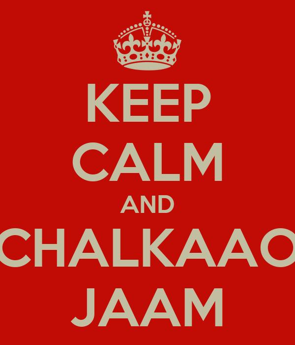KEEP CALM AND CHALKAAO JAAM