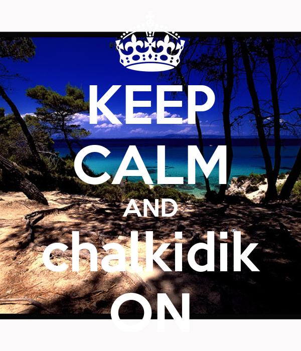 KEEP CALM AND chalkidik ON