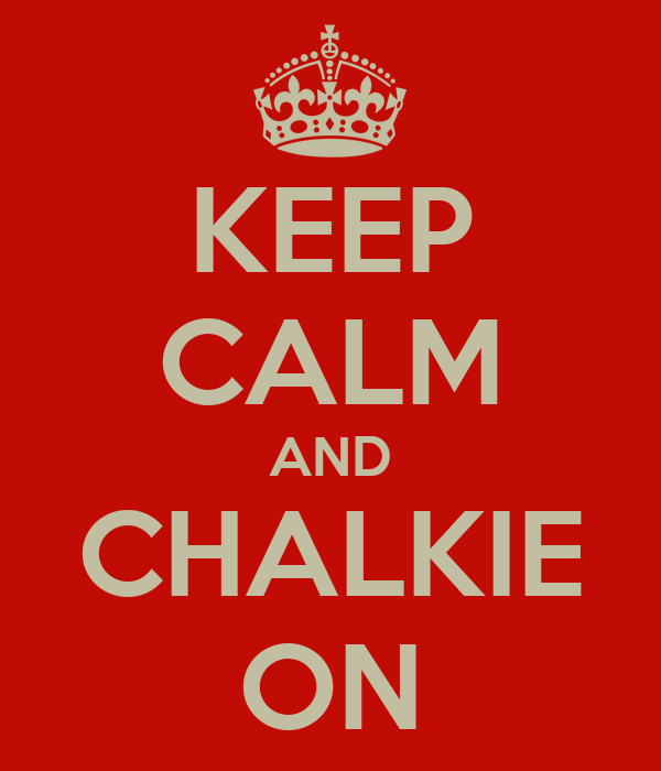 KEEP CALM AND CHALKIE ON