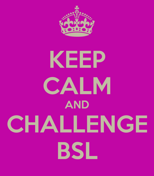 KEEP CALM AND CHALLENGE BSL
