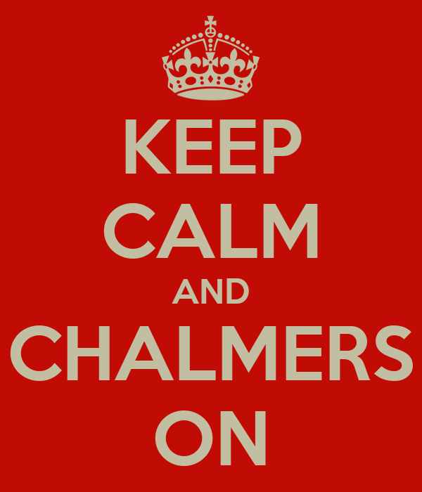 KEEP CALM AND CHALMERS ON