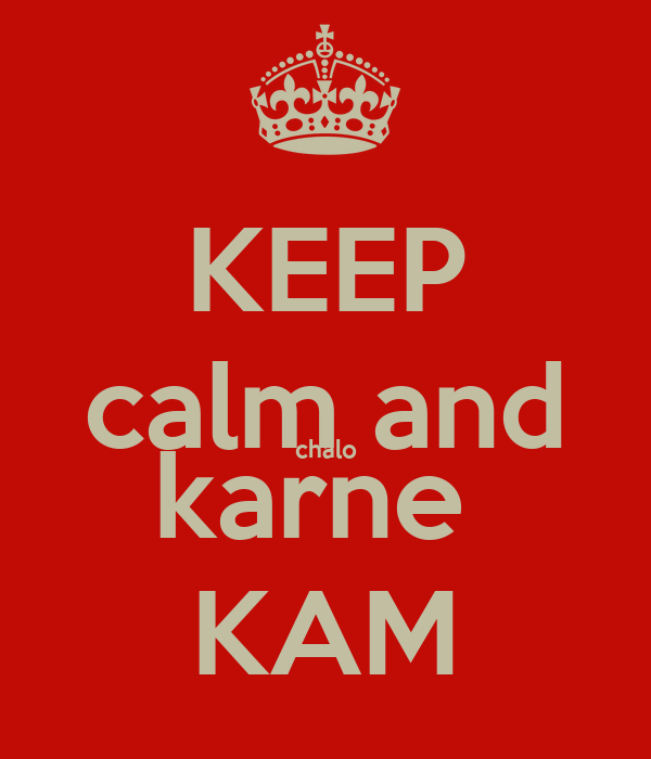 KEEP calm and chalo karne  KAM